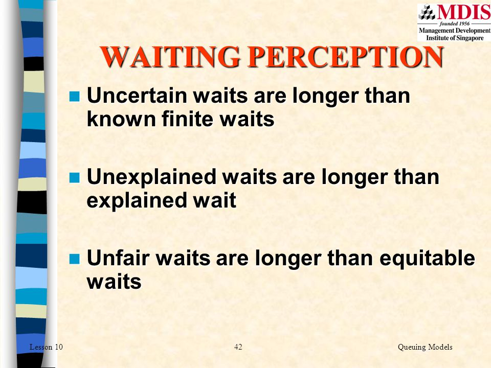 WAITING PERCEPTION Uncertain waits are longer than known finite waits