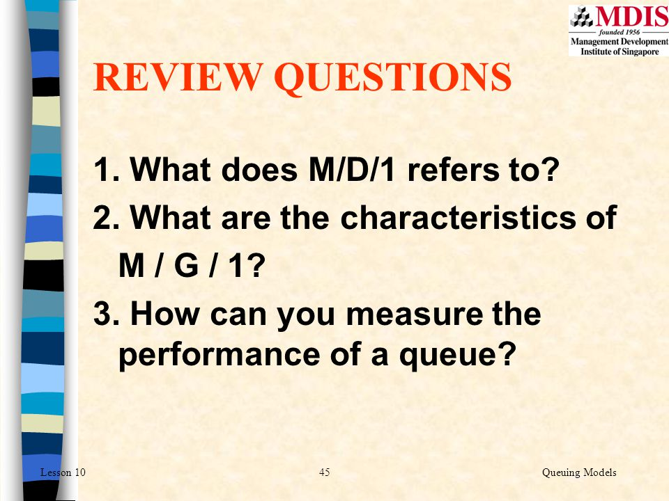 REVIEW QUESTIONS 1. What does M/D/1 refers to