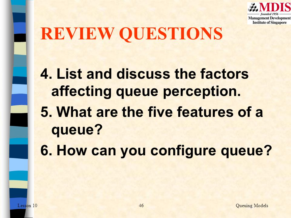REVIEW QUESTIONS 4. List and discuss the factors affecting queue perception. 5. What are the five features of a queue