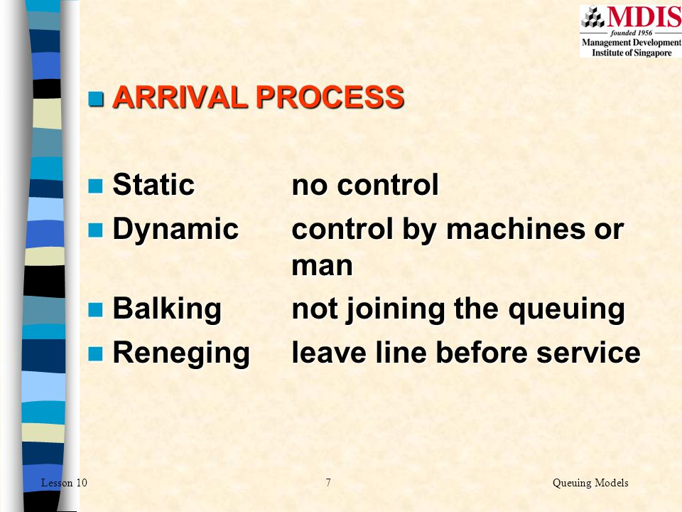 ARRIVAL PROCESS Static no control. Dynamic control by machines or man. Balking not joining the queuing.