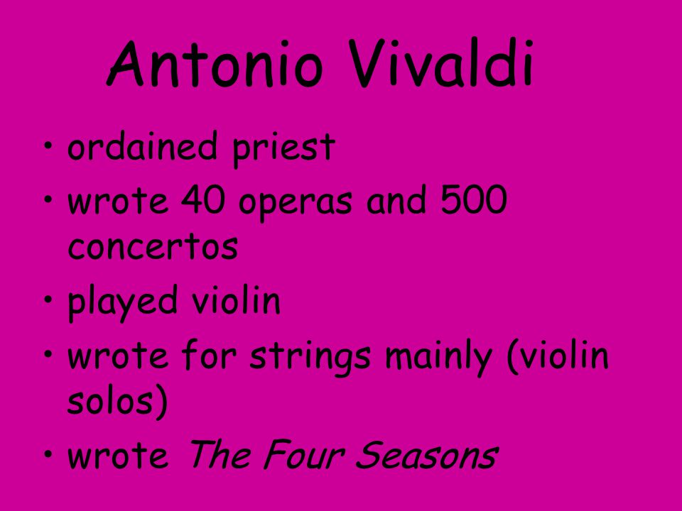 Antonio Vivaldi ordained priest wrote 40 operas and 500 concertos