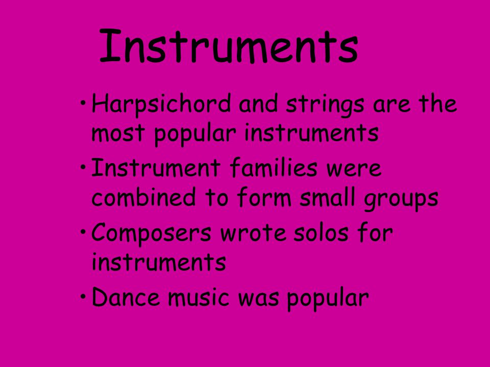 Instruments Harpsichord and strings are the most popular instruments