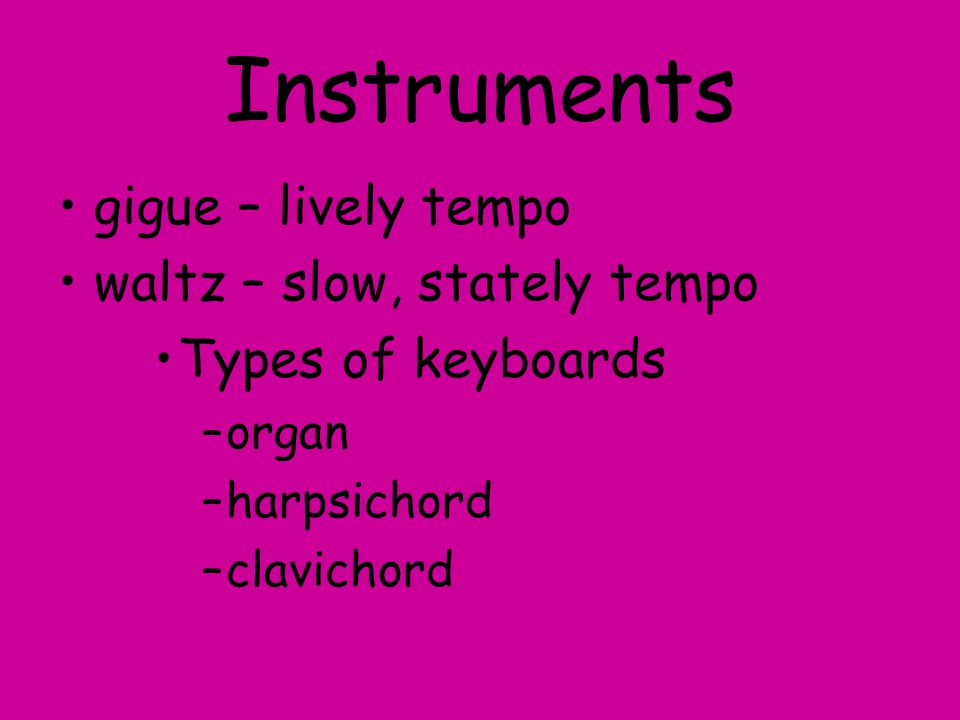 Instruments gigue – lively tempo waltz – slow, stately tempo