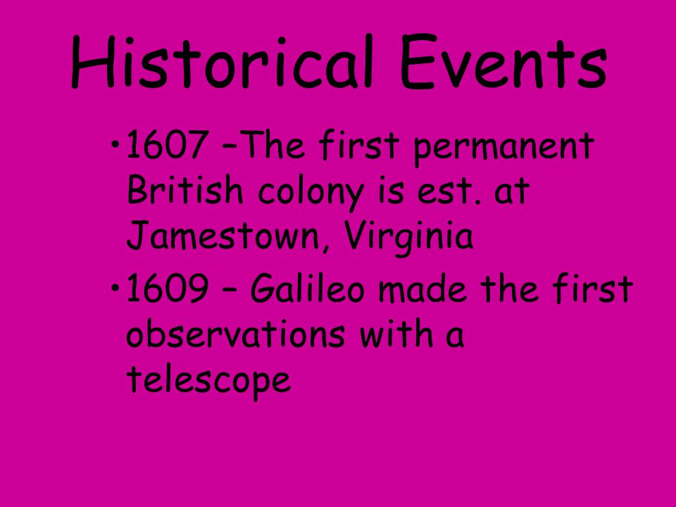 Historical Events 1607 –The first permanent British colony is est. at Jamestown, Virginia.