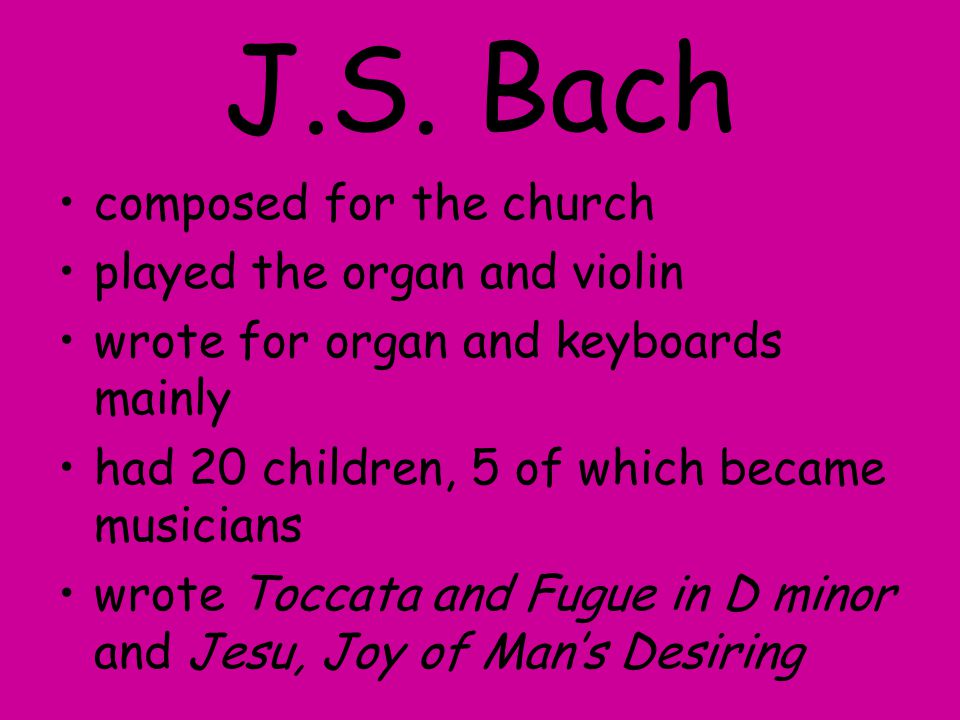 J.S. Bach composed for the church played the organ and violin