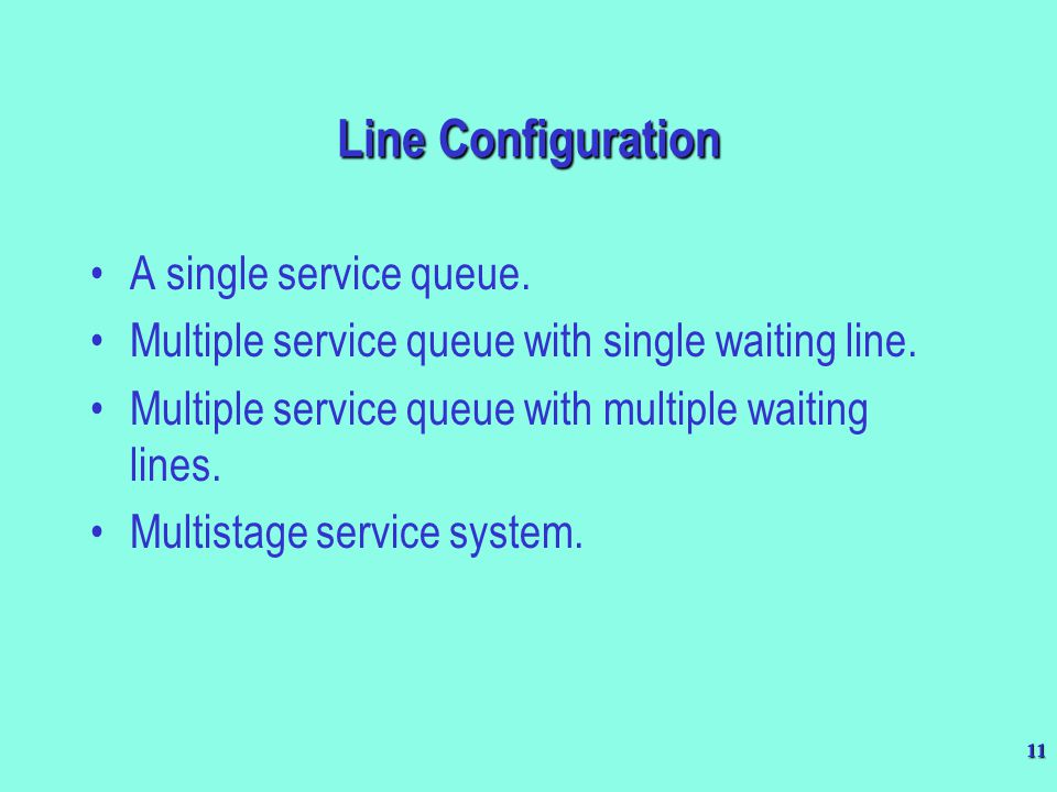 Line Configuration A single service queue.