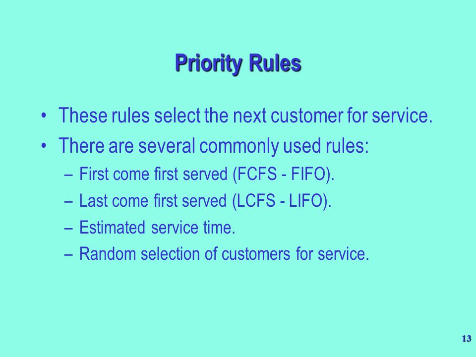 Priority Rules These rules select the next customer for service.