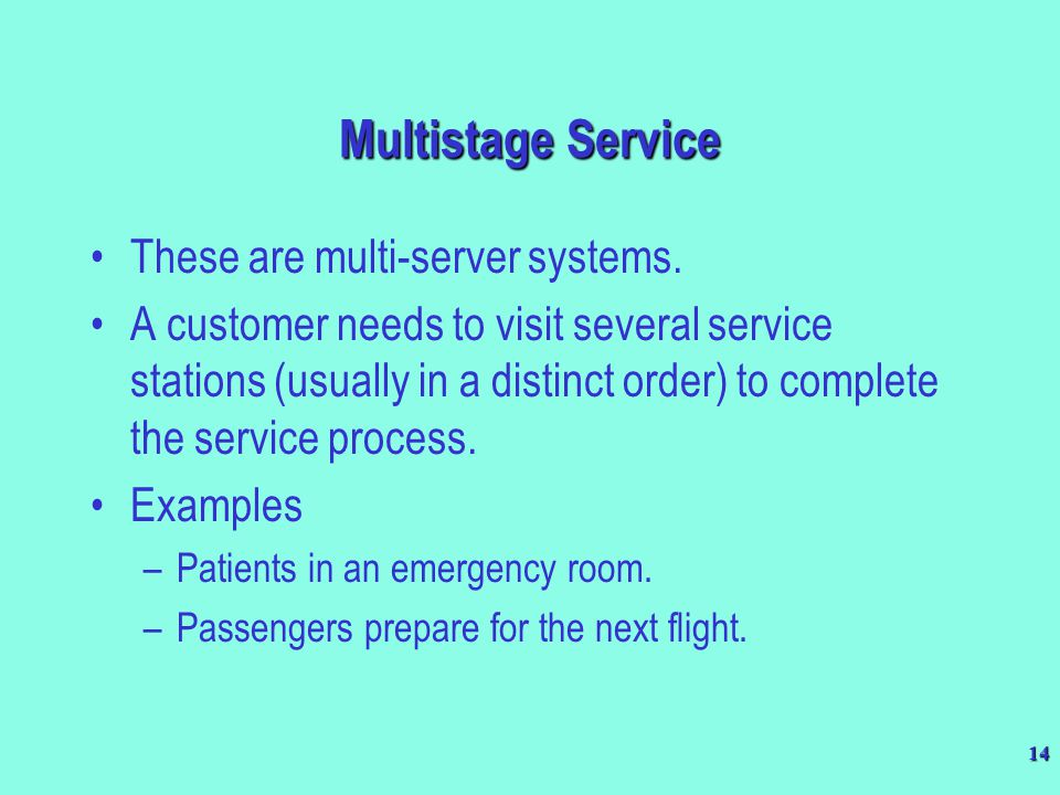 Multistage Service These are multi-server systems.