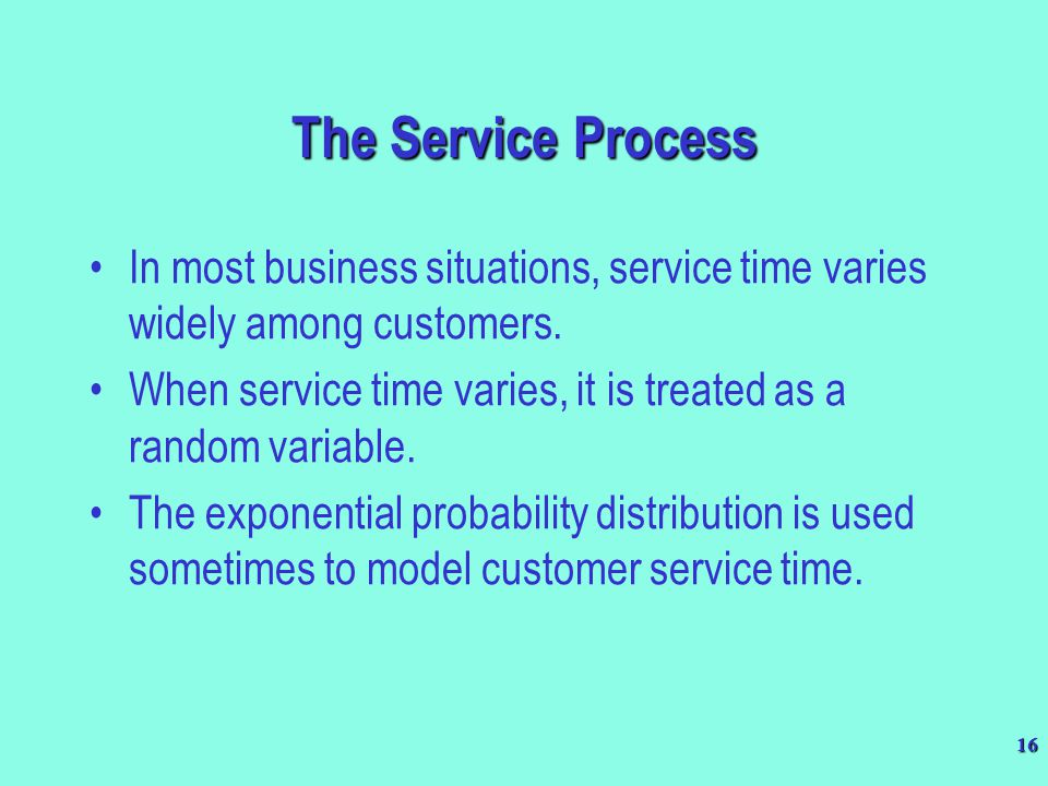 The Service Process In most business situations, service time varies widely among customers.