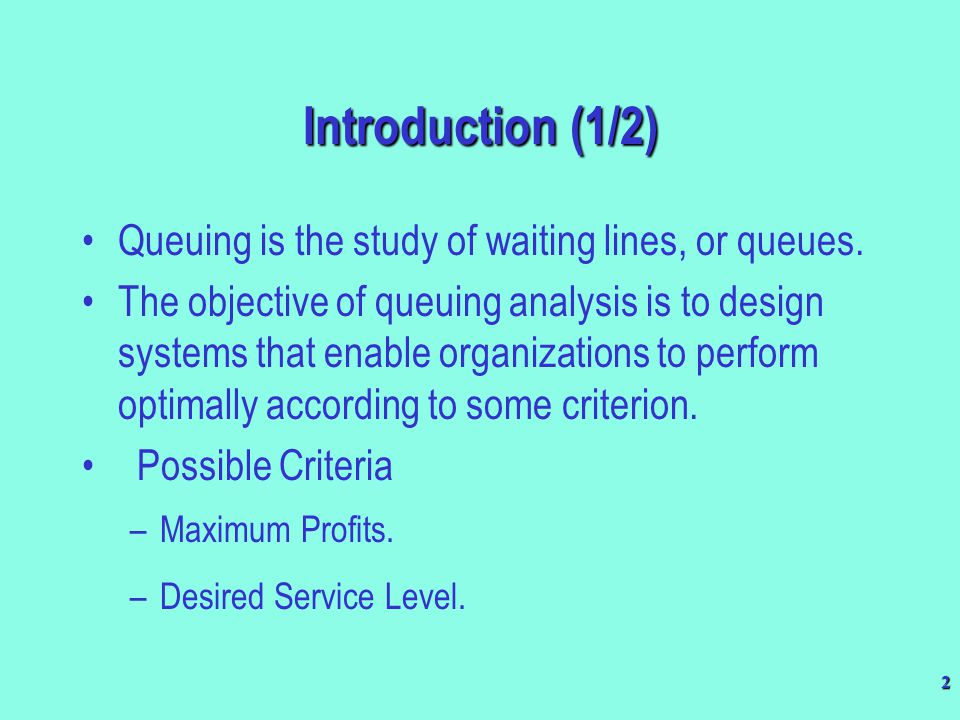 Introduction (1/2) Queuing is the study of waiting lines, or queues.