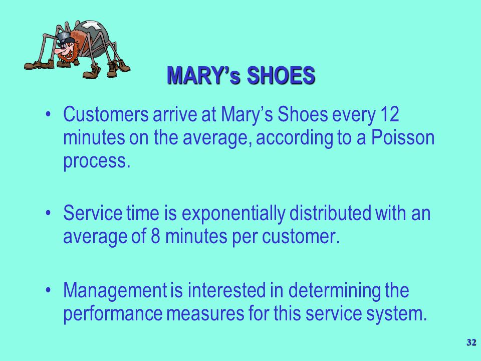 MARY's SHOES Customers arrive at Mary's Shoes every 12 minutes on the average, according to a Poisson process.
