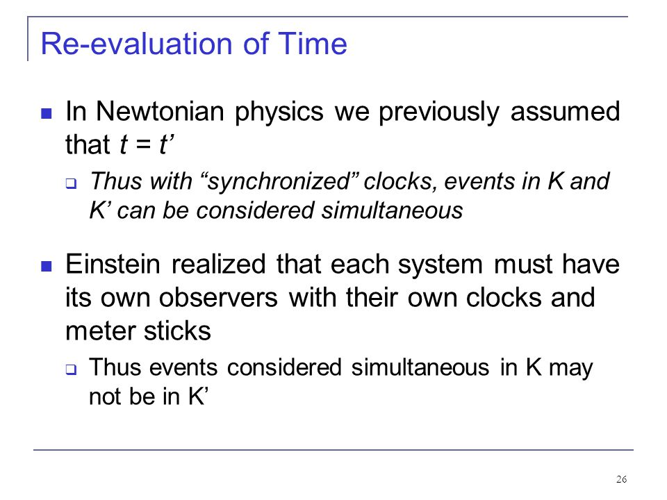 Re-evaluation of Time In Newtonian physics we previously assumed that t = t'