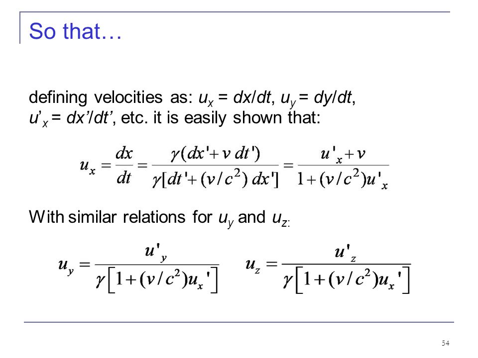 So that… defining velocities as: ux = dx/dt, uy = dy/dt, u'x = dx'/dt', etc. it is easily shown that: