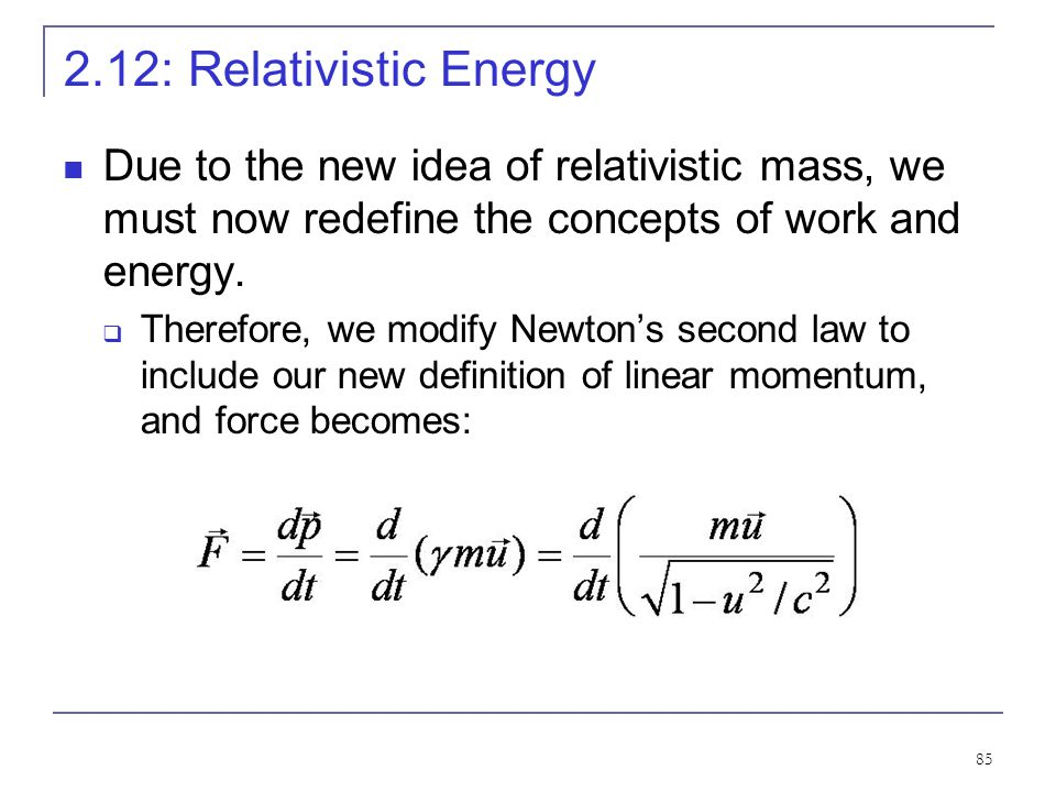 2.12: Relativistic Energy Due to the new idea of relativistic mass, we must now redefine the concepts of work and energy.