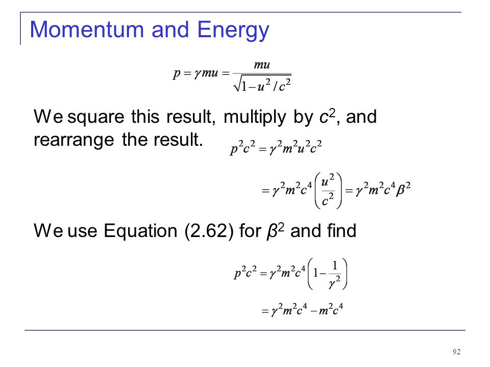 Momentum and Energy We square this result, multiply by c2, and rearrange the result.