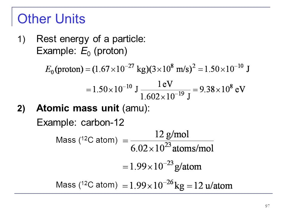 Other Units Rest energy of a particle: Example: E0 (proton)