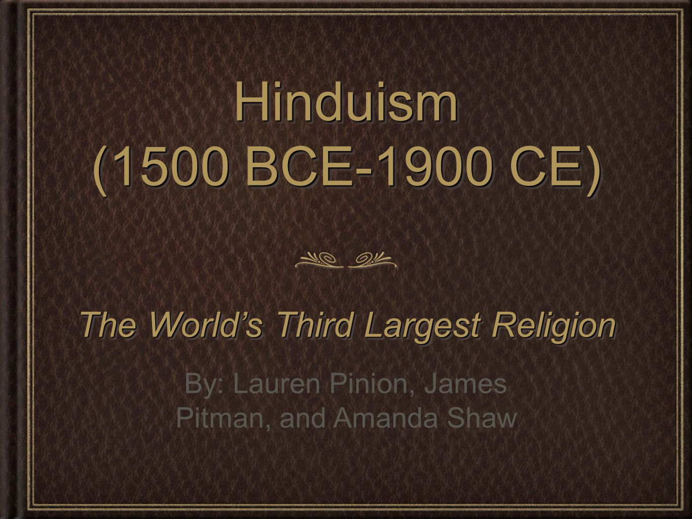 Hinduism (1500 BCE-1900 CE) The World's Third Largest Religion