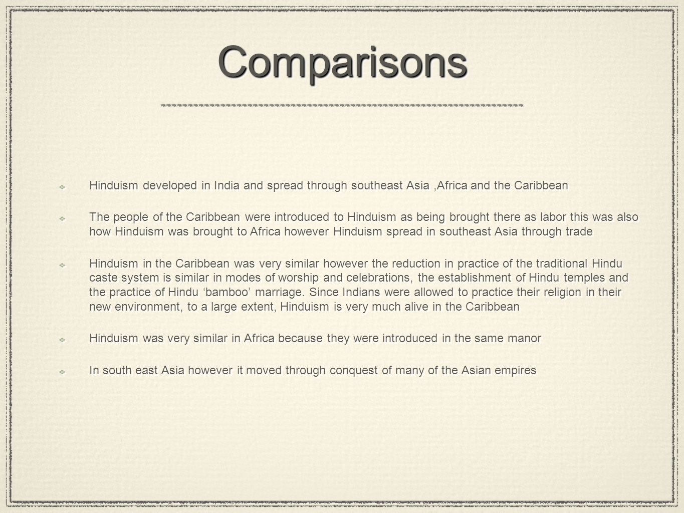 Comparisons Hinduism developed in India and spread through southeast Asia ,Africa and the Caribbean.
