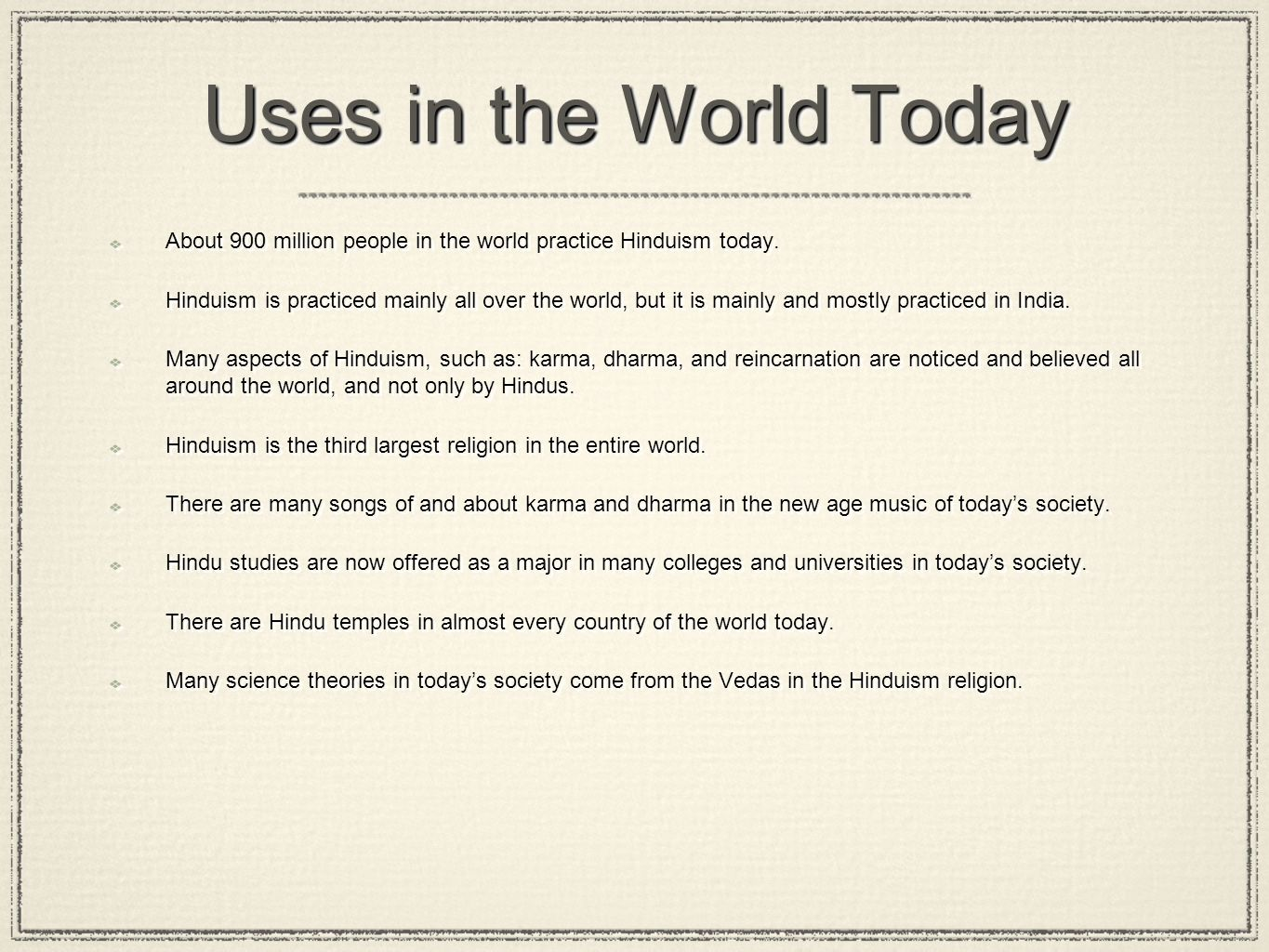 Uses in the World Today About 900 million people in the world practice Hinduism today.
