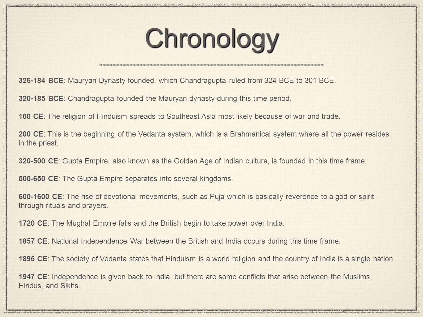 Chronology 326-184 BCE: Mauryan Dynasty founded, which Chandragupta ruled from 324 BCE to 301 BCE.