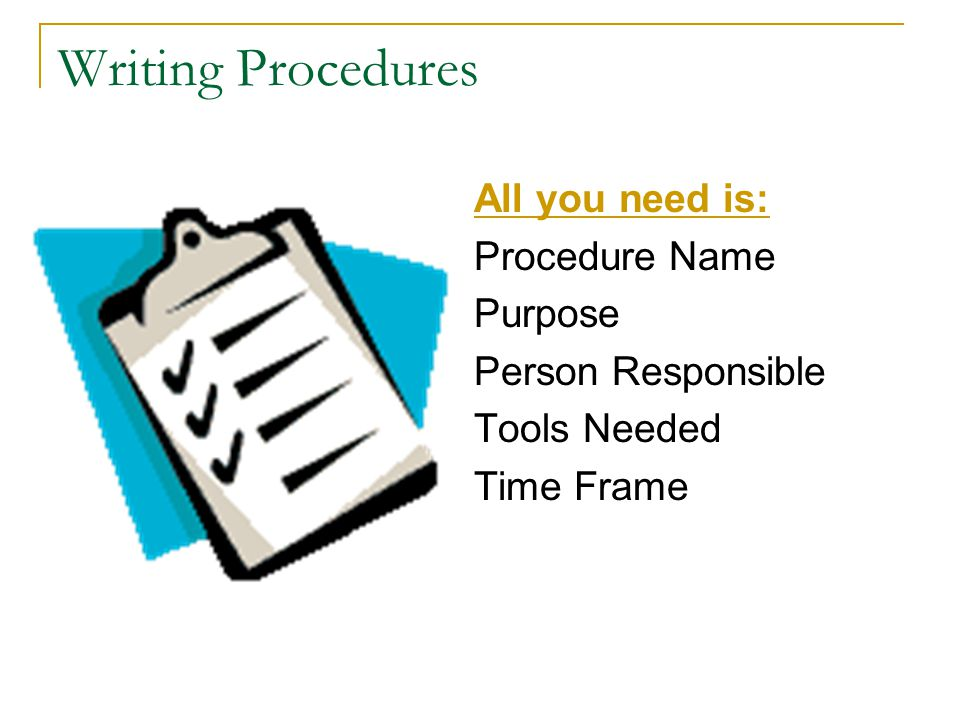 Writing Procedures All you need is: Procedure Name Purpose