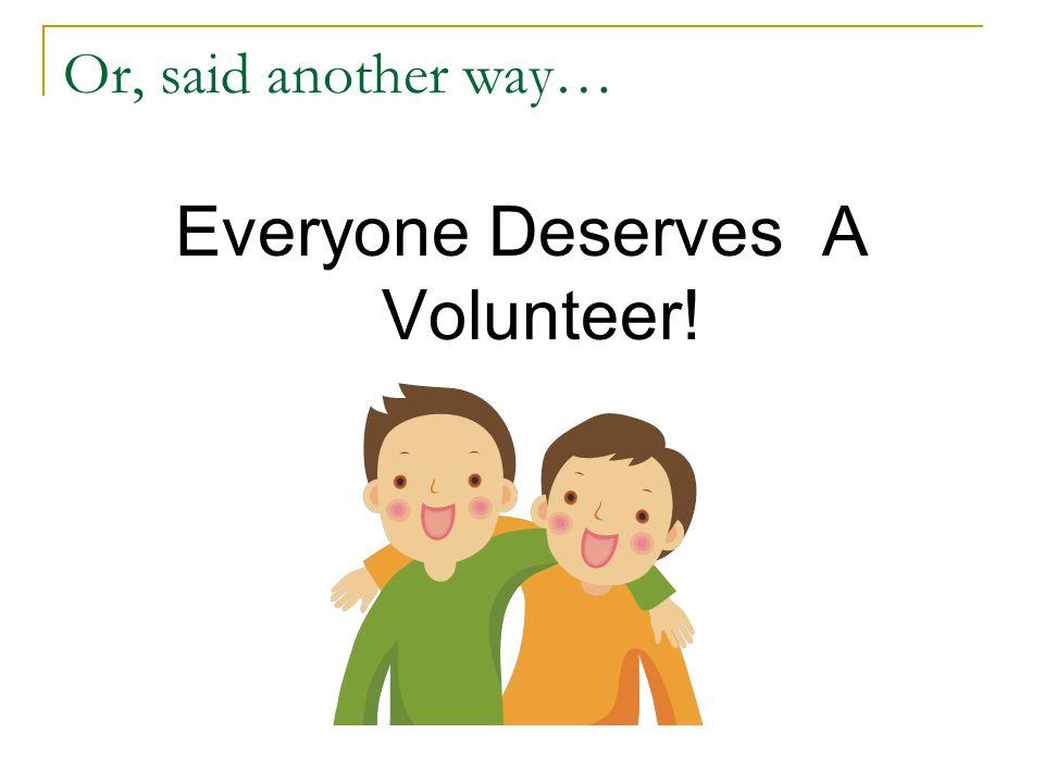 Everyone Deserves A Volunteer!