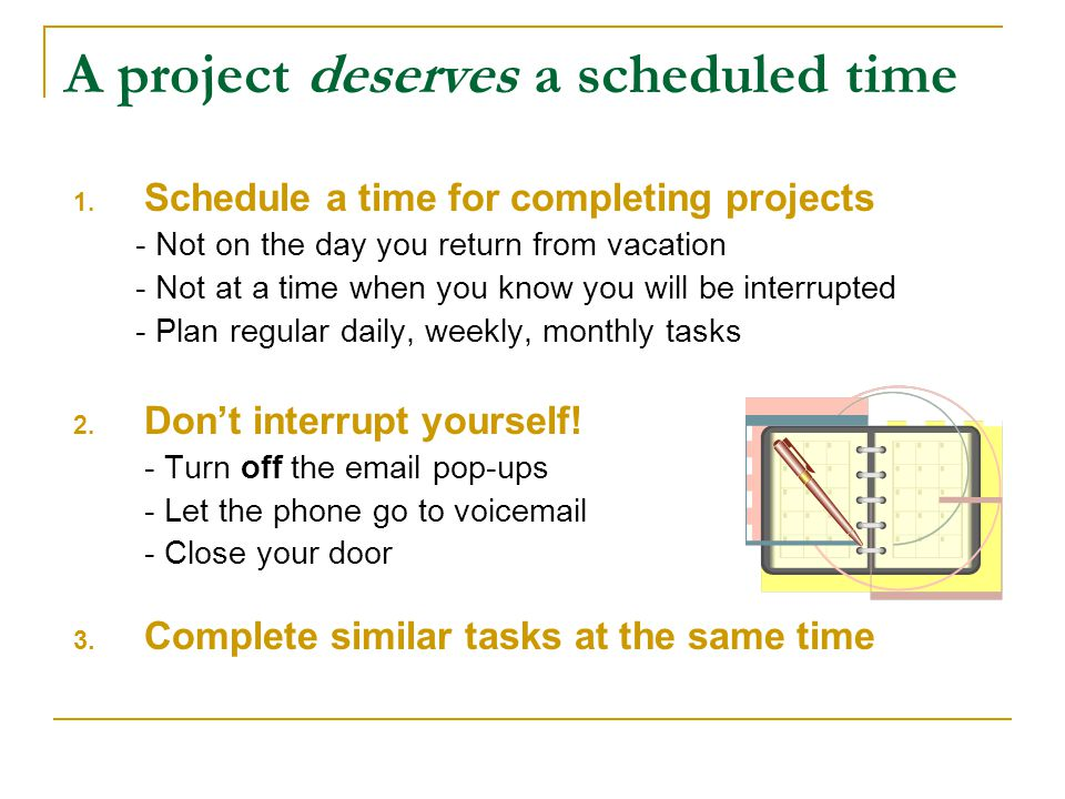 A project deserves a scheduled time