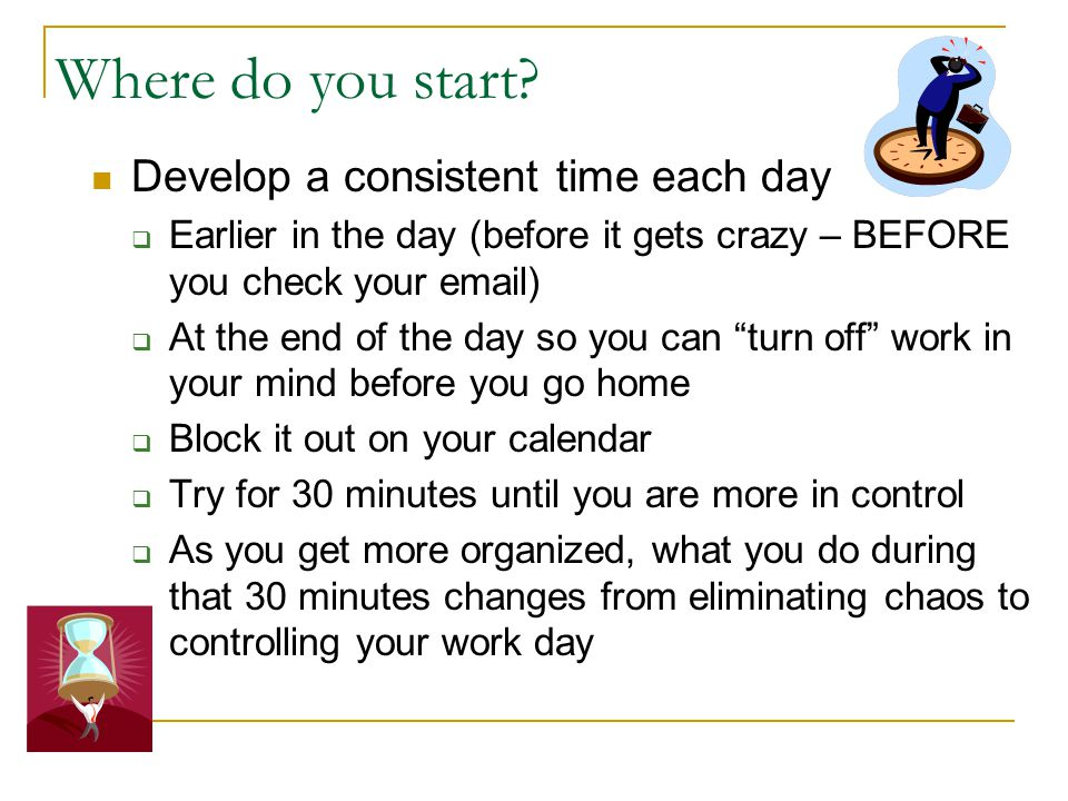 Where do you start Develop a consistent time each day