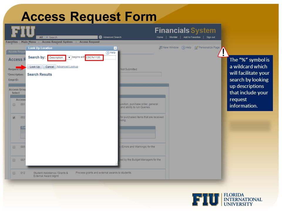 Access Request Form The % symbol is a wildcard which will facilitate your search by looking up descriptions that include your request information.