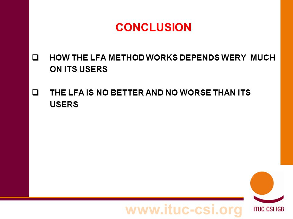 CONCLUSION HOW THE LFA METHOD WORKS DEPENDS WERY MUCH ON ITS USERS