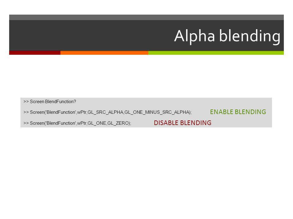 Alpha blending ENABLE BLENDING DISABLE BLENDING