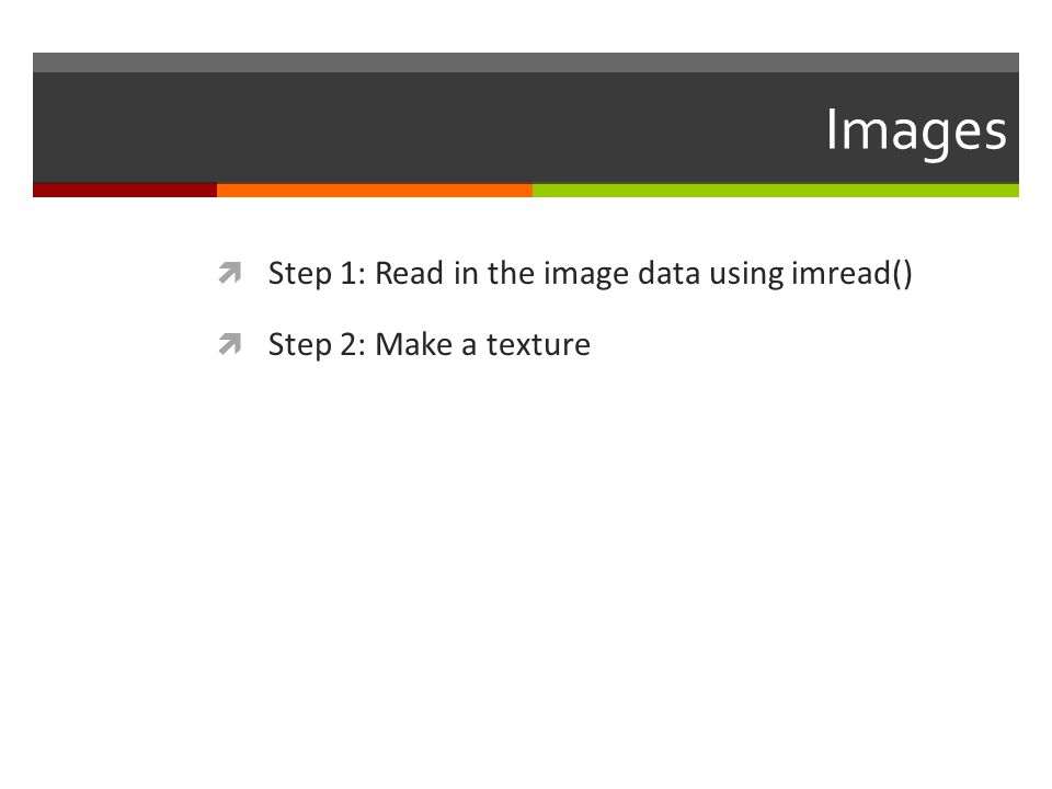 Images Step 1: Read in the image data using imread()