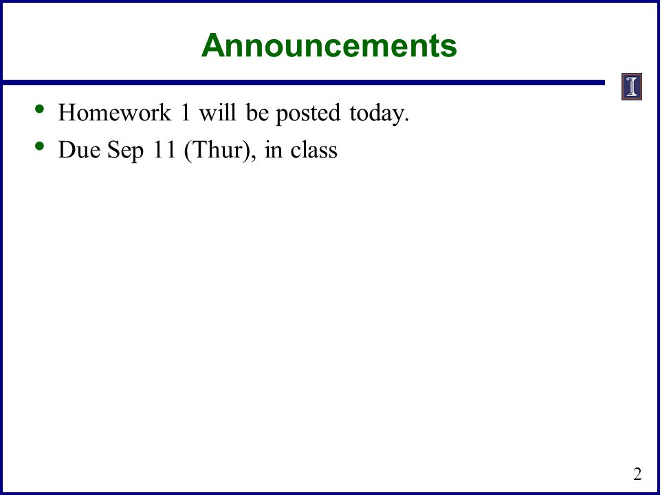 Announcements Homework 1 will be posted today.