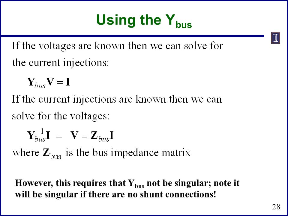 Using the Ybus However, this requires that Ybus not be singular; note it will be singular if there are no shunt connections!
