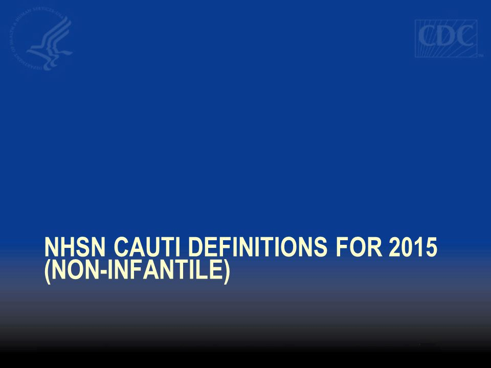 NHSN CAUTI definitions for 2015 (non-infantile)
