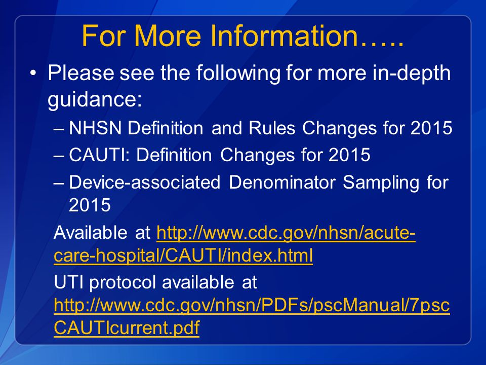 For More Information….. Please see the following for more in-depth guidance: NHSN Definition and Rules Changes for 2015.