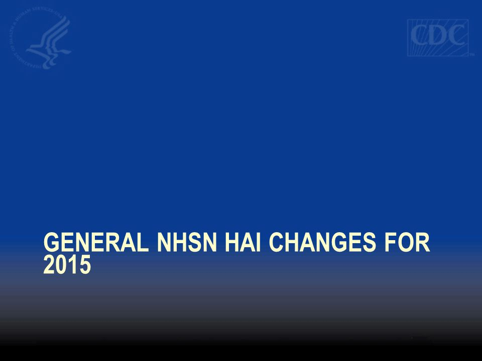 General NHSN HAI changes for 2015