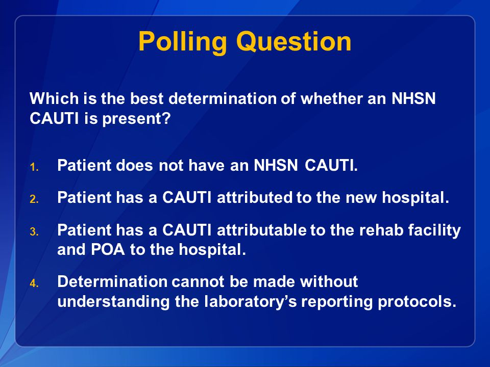 Polling Question Which is the best determination of whether an NHSN CAUTI is present Patient does not have an NHSN CAUTI.