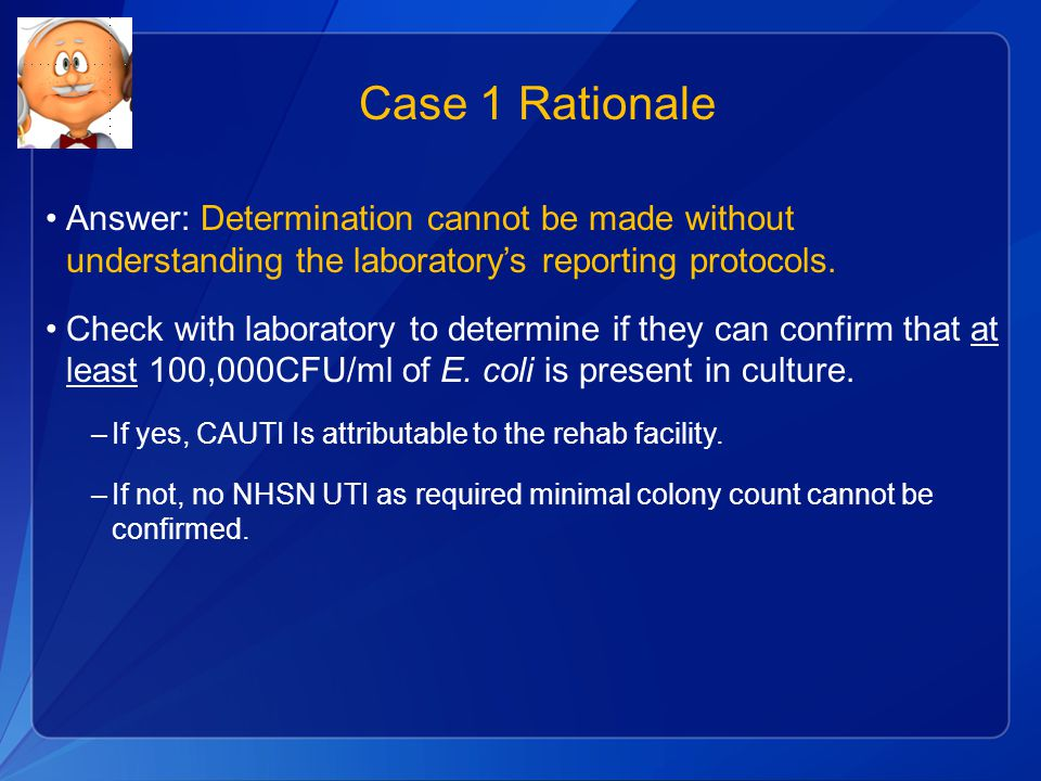 Case 1 Rationale Answer: Determination cannot be made without understanding the laboratory's reporting protocols.