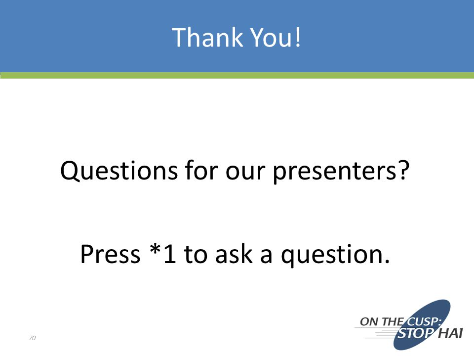 Questions for our presenters Press *1 to ask a question.
