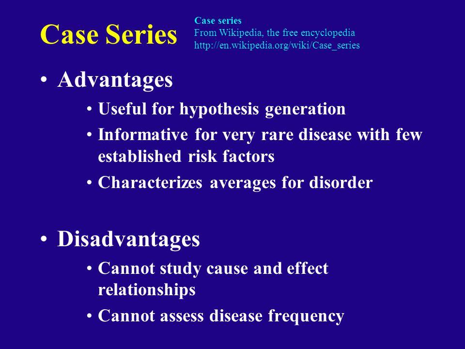 Case Series Advantages Disadvantages Useful for hypothesis generation