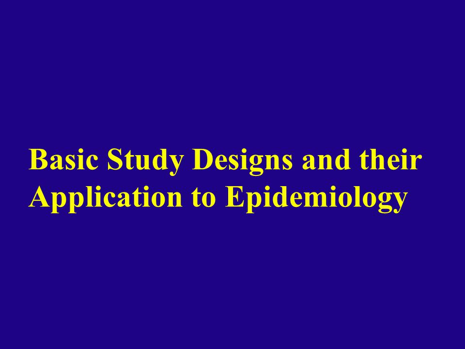 Basic Study Designs and their Application to Epidemiology