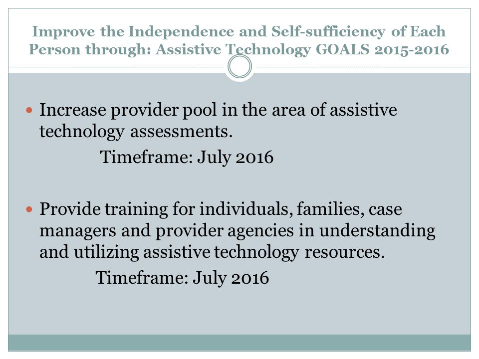 Improve the Independence and Self-sufficiency of Each Person through: Assistive Technology GOALS 2015-2016