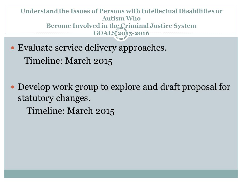 Evaluate service delivery approaches. Timeline: March 2015