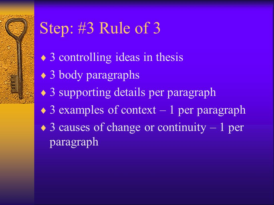 Step: #3 Rule of 3 3 controlling ideas in thesis 3 body paragraphs