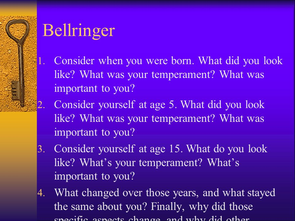 Bellringer Consider when you were born. What did you look like What was your temperament What was important to you