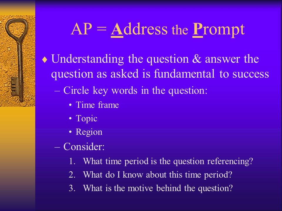 AP = Address the Prompt Understanding the question & answer the question as asked is fundamental to success.