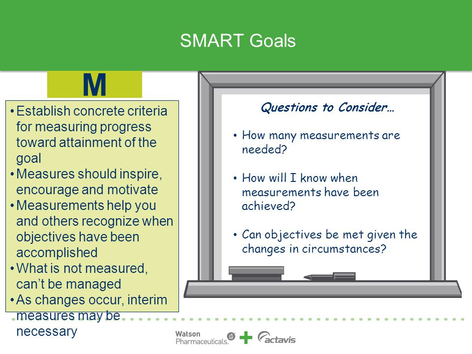 SMART Goals M. Questions to Consider… How many measurements are needed How will I know when measurements have been achieved
