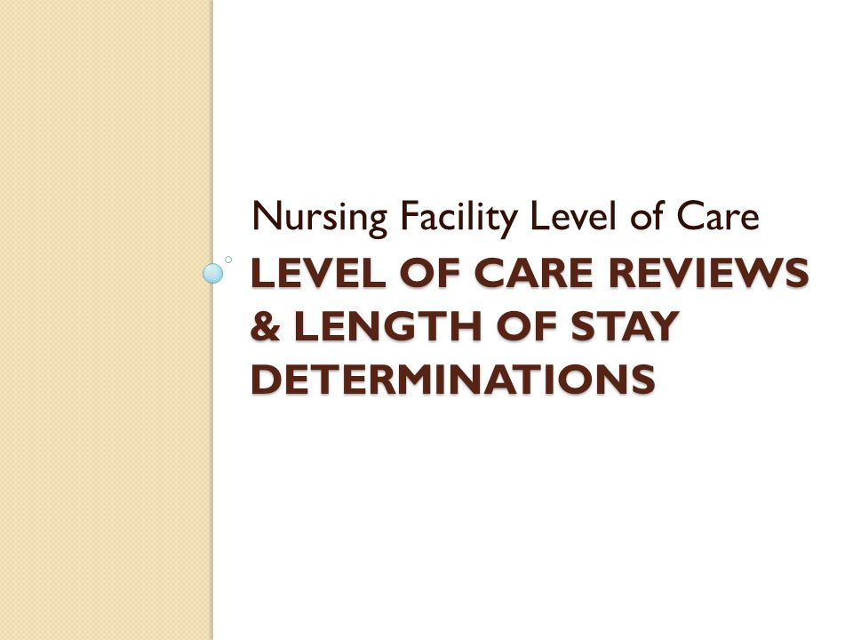 Level of care reviews & length of stay determinations