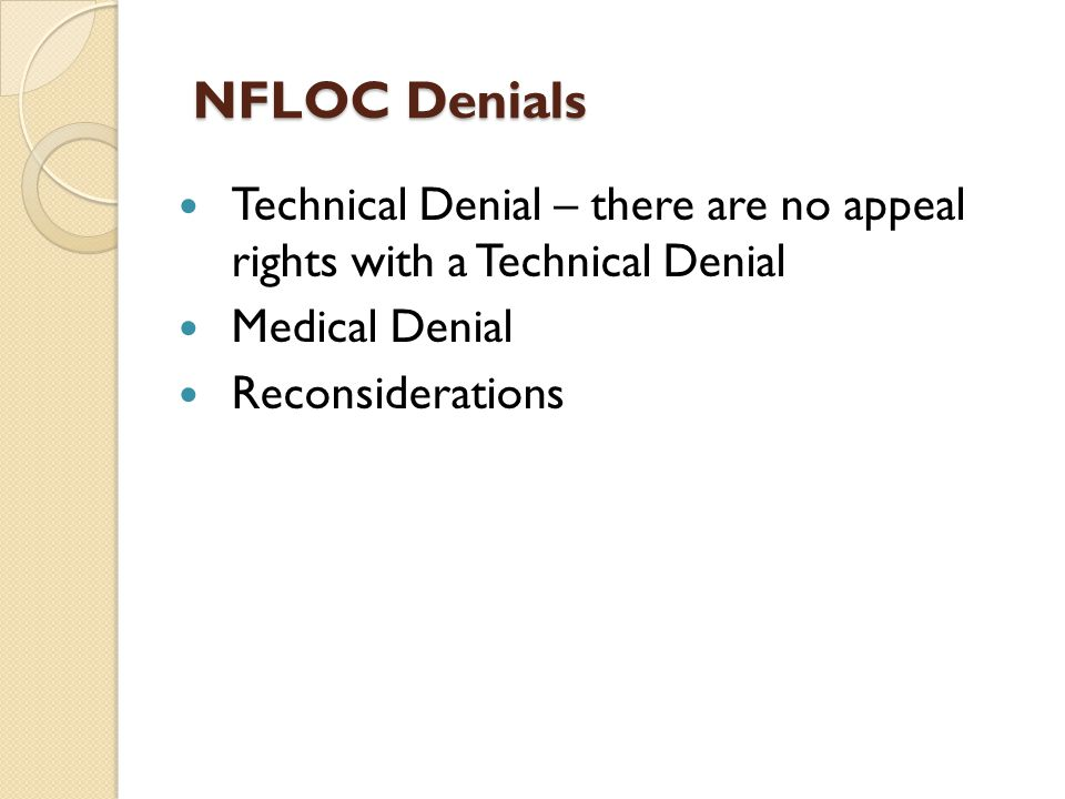 NFLOC Denials Technical Denial – there are no appeal rights with a Technical Denial. Medical Denial.